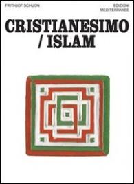 CRISTIANESIMO/ISLAM di Frithjof Schuon