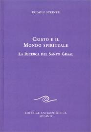 CRISTO E IL MONDO SPIRITUALE La ricerca del Santo Graal di Rudolf Steiner