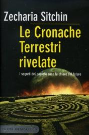 LE CRONACHE TERRESTRI RIVELATE I segreti del passato sono la chiave del futuro di Zecharia Sitchin