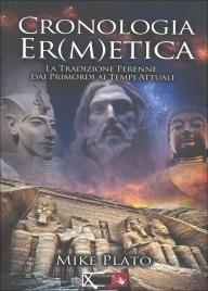 CRONOLOGIA ER(M)ETICA - VOLUME 1 La tradizione perenne dai primordi ai tempi attuali di Mike Plato
