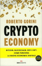 CRYPTO ECONOMY Bitcoin, blockchain, ico: cosa sono e come funzionano le nuove valute digitali di Roberto Gorini