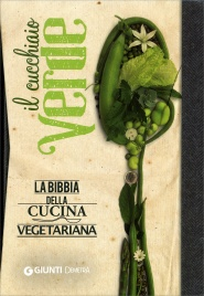 IL CUCCHIAIO VERDE - EDIZIONE La bibbia della cucina vegetariana di Walter Pedrotti