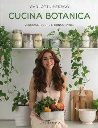 CUCINA BOTANICA Vegetale, buona e consapevole di Carlotta Perego