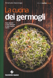 LA CUCINA DEI GERMOGLI Come produrli e come utilizzarli in tante squisite ricette di Emanuela Sacconago