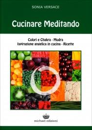CUCINARE MEDITANDO Colori e Chakra - Mudra ispirazione angelica in cucina - Ricette di Sonia Versace