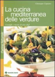 LA CUCINA MEDITERRANEA DELLE VERDURE Consigli e ricette di uno chef di Giuseppe Capano