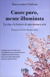 CUORE PURO, MENTE ILLUMINATA Diario di una monaca Zen di Maura Soshin O'Halloran