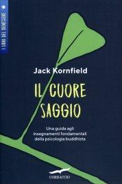 IL CUORE SAGGIO Una guida agli insegnamenti universali della psicologia buddhista di Jack Kornfield