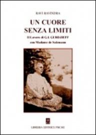 UN CUORE SENZA LIMITI Il lavoro di G.I. Gurdjieff con Madame de Salzmann di Ravi Ravindra