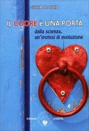 IL CUORE è UNA PORTA Dalla scienza, un'ipotesi di evoluzione di Silvia Di Luzio