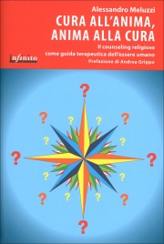 CURA ALL'ANIMA, ANIMA ALLA CURA Il counseling religioso come guida terapeutica dell'essere umano di Alessandro Meluzzi