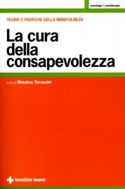 LA CURA DELLA CONSAPEVOLEZZA Teorie e pratiche dela Mindfulness di Massimo Tomassini