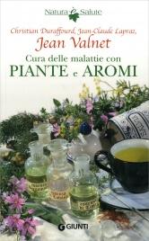 CURA DELLE MALATTIE CON PIANTE E AROMI di Jean Valnet, Christian Duraffourd, Jean-Claude Lapraz