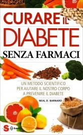 CURARE IL DIABETE SENZA FARMACI Un metodo scientifico per aiutare il nostro corpo a prevenire il diabete di Neal D. Barnard