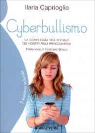 CYBERBULLISMO La complicata vita sociale dei nostri figli iperconnessi di Ilaria Caprioglio