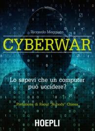 CYBERWAR Lo sapevi che un computer può uccidere? di Riccardo Meggiato