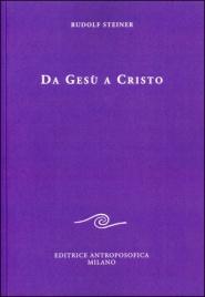 DA GESù A CRISTO di Rudolf Steiner