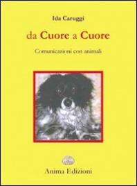 DA CUORE A CUORE Comunicazioni con animali di Ida Caruggi