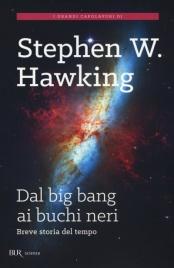 DAL BIG BANG AI BUCHI NERI Breve Storia del Tempo di Stephen Hawking