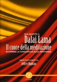 IL CUORE DELLA MEDITAZIONE Scoprire la consapevolezza profonda di Dalai Lama