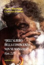 DELL'ALBERO DELLA CONOSCENZA NON NE MANGERAI di Mario Bacchiega, Ludovico Polastri