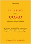 DALLA PARTE DELL'UOMO Indagine sulla psicologia della morale di Erich Fromm