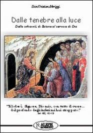 DALLE TENEBRE ALLA LUCE Dalla schiavitù di Satana al servizio di Dio di Cristian Meriggi
