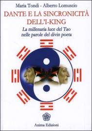 DANTE E LA SINCRONICITà DELL'I-KING La millenaria luce del Tao nelle parole del divin poeta di Maria Tondi, Alberto Lomuscio