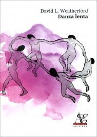 """DANZA LENTA La raccolta dei testi più belli del vero autore della celebre poesia """"Danza lenta"""" di David L. Weatherford"""