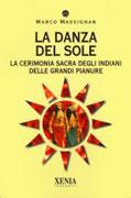 LA DANZA DEL SOLE La cerimonia sacra degli indiani delle grandi pianure di Marco Massignan