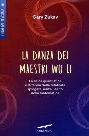 LA DANZA DEI MAESTRI WU LI La fisica quantistica e la teoria della relatività spiegati senza l'aiuto della matematica di Gary Zukav