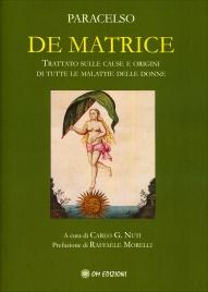 DE MATRICE Trattato sulle cause e origini di tutte le malattie delle donne di Paracelso