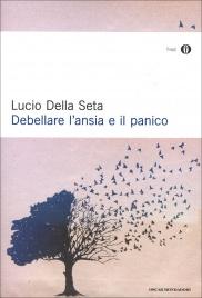 DEBELLARE L'ANSIA E IL PANICO di Lucio Della Seta