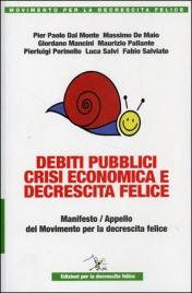 DEBITI PUBBLICI, CRISI ECONOMICA E DECRESCITA FELICE Manifesto/Appello del movimento per la descrescita felice