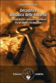 DECODIFICA BIOLOGICA DELLE MALATTIE Manuale pratico delle corrispondenze fra gli organi e le emozioni di Christian Flèche