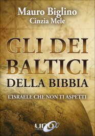 GLI DEI BALTICI DELLA BIBBIA L'Israele che non ti aspetti di Mauro Biglino, Cinzia Mele