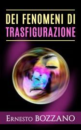 DEI FENOMENI DI TRASFIGURAZIONE (EBOOK) Numerosi casi di medianità con materializzazione di defunti di Ernesto Bozzano