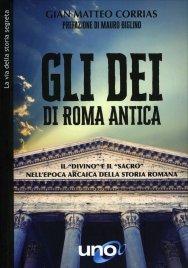 """GLI DèI DI ROMA ANTICA Il """"Divino"""" e il """"Sacro"""" nell'epoca arcaica della storia romana di Gian Matteo Corrias"""