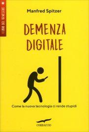 DEMENZA DIGITALE Come la nuova tecnologia ci rende stupidi di Manfred Spitzer