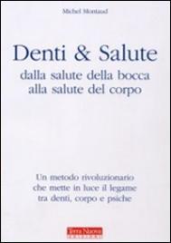 DENTI & SALUTE Dalla salute della bocca alla salute del corpo di Michel Montaud