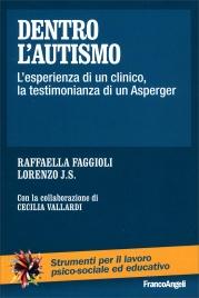 DENTRO L'AUTISMO L'esperienza di un clinico, la testimonianza di un Asperger di Raffaella Faggioli, Lorenzo J. S.
