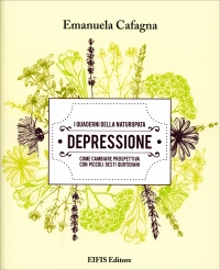 I QUADERNI DELLA NATUROPATA - DEPRESSIONE Come cambiare prospettiva con piccoli gesti quotidiani di Emanuela Cafagna