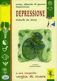 DEPRESSIONE Ansia, attacchi di panico, malinconia, disturbi da stress e una esagerata voglia di vivere di Barbara Polettini