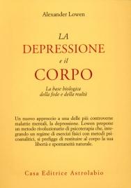LA DEPRESSIONE E IL CORPO La base biologica della fede e della realtà di Alexander Lowen