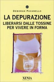LA DEPURAZIONE Liberarsi dalle tossine per vivere in forma di Deborah Pavanello