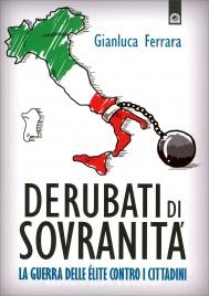 DERUBATI DI SOVRANITà La guerra delle élite contro i cittadini di Gianluca Ferrara