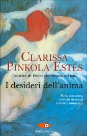 I DESIDERI DELL'ANIMA Miti, leggende, antichi messaggi e storie immortali di Clarissa Pinkola Estes