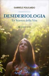 DESIDERIOLOGIA La Scienza della Vita di Gabriele Policardo