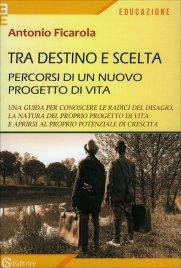 TRA DESTINO E SCELTA Percorsi di un nuovo progetto di vita di Antonio Ficarola