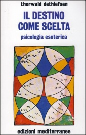 IL DESTINO COME SCELTA Psicologia esoterica di Thorwald Dethlefsen